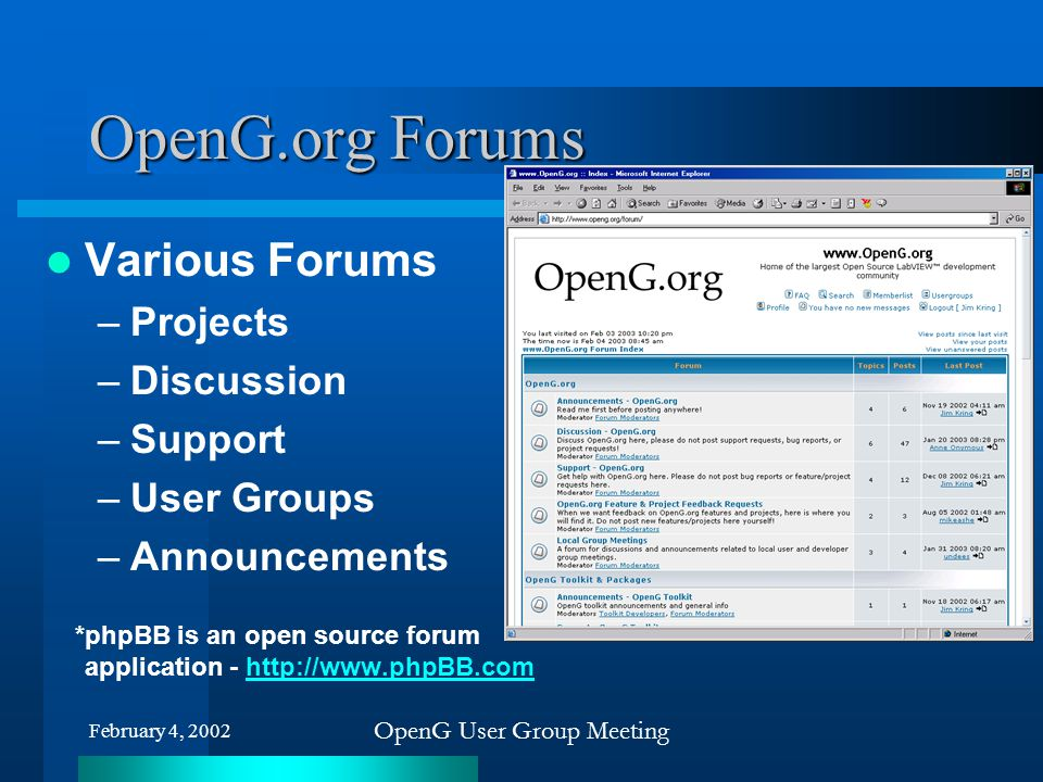February 4, 2002 OpenG User Group Meeting OpenG.org Forums Various Forums –Projects –Discussion –Support –User Groups –Announcements *phpBB is an open