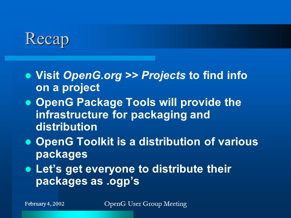 February 4, 2002 OpenG User Group Meeting Recap Visit OpenG.org >> Projects to find info on a project OpenG Package Tools will provide the infrastruct