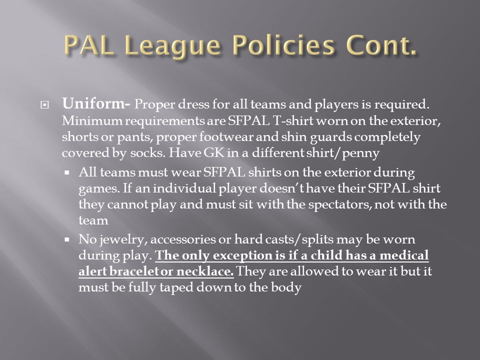  Uniform- Proper dress for all teams and players is required. Minimum requirements are SFPAL T-shirt worn on the exterior, shorts or pants, proper fo