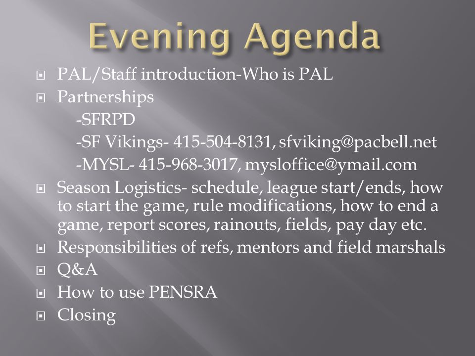  PAL/Staff introduction-Who is PAL  Partnerships -SFRPD -SF Vikings- 415-504-8131, sfviking@pacbell.net -MYSL- 415-968-3017, mysloffice@ymail.com 