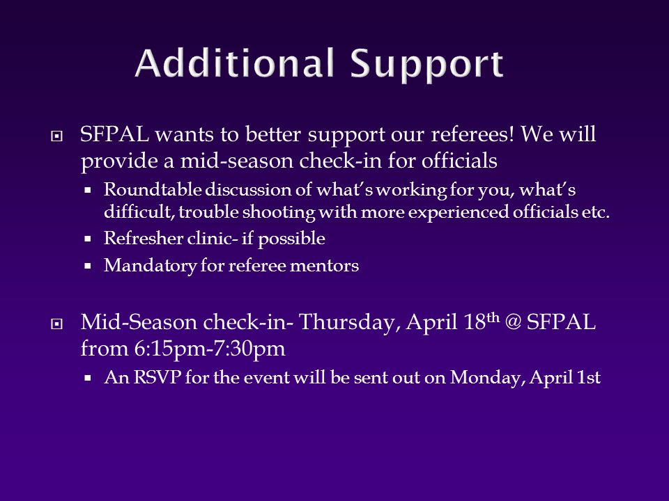  SFPAL wants to better support our referees! We will provide a mid-season check-in for officials  Roundtable discussion of what's working for you, w
