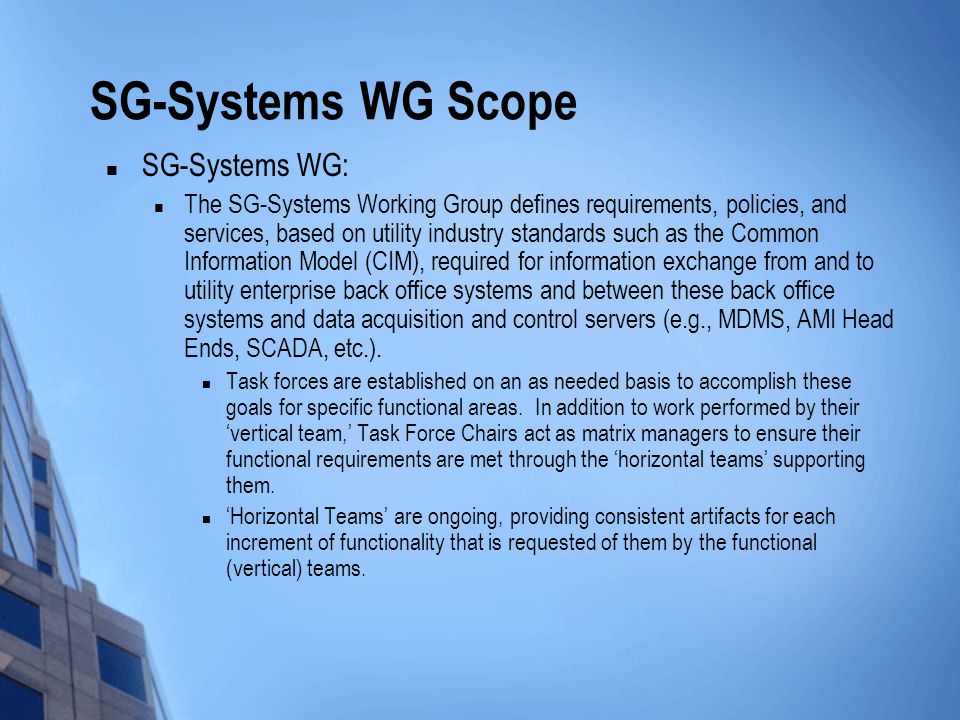 SG-Systems WG Scope SG-Systems WG: The SG-Systems Working Group defines requirements, policies, and services, based on utility industry standards such