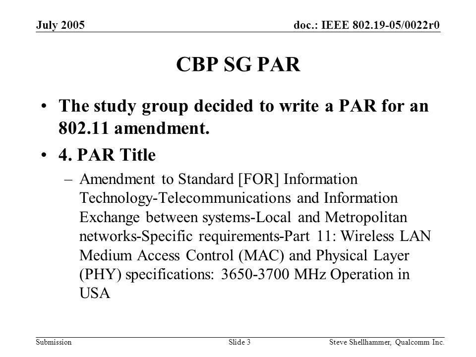 doc.: IEEE 802.19-05/0022r0 Submission July 2005 Steve Shellhammer, Qualcomm Inc.Slide 4 CBP SG PAR 13.