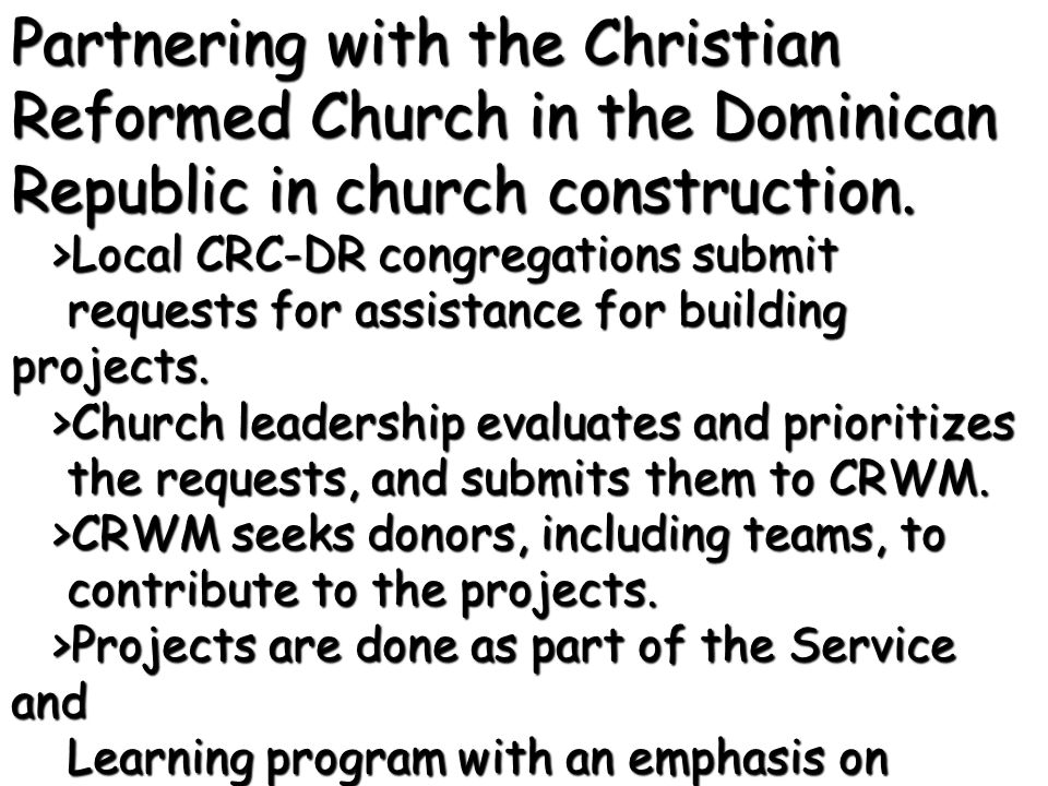 Partnering with the Christian Reformed Church in the Dominican Republic in church construction. >Local CRC-DR congregations submit >Local CRC-DR congr