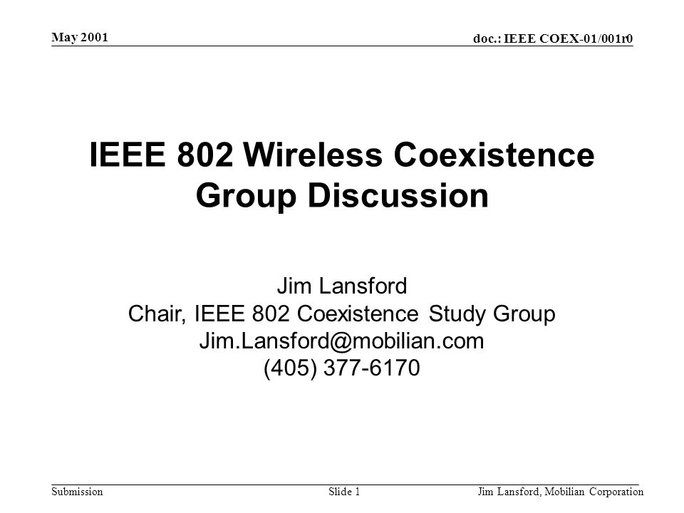 doc.: IEEE COEX-01/001r0 Submission May 2001 Jim Lansford, Mobilian CorporationSlide 1 IEEE 802 Wireless Coexistence Group Discussion Jim Lansford Cha