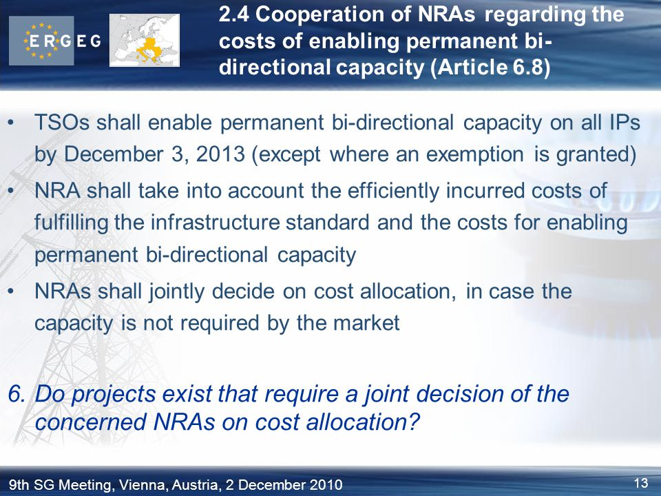 13 9th SG Meeting, Vienna, Austria, 2 December 2010 2.4 Cooperation of NRAs regarding the costs of enabling permanent bi- directional capacity (Articl