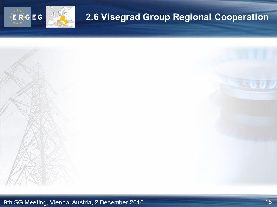 15 9th SG Meeting, Vienna, Austria, 2 December 2010 2.6 Visegrad Group Regional Cooperation