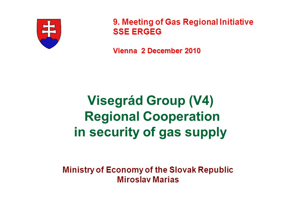 Visegrád Group (V4) Regional Cooperation in security of gas supply Ministry of Economy of the Slovak Republic Miroslav Marias 9. Meeting of Gas Region
