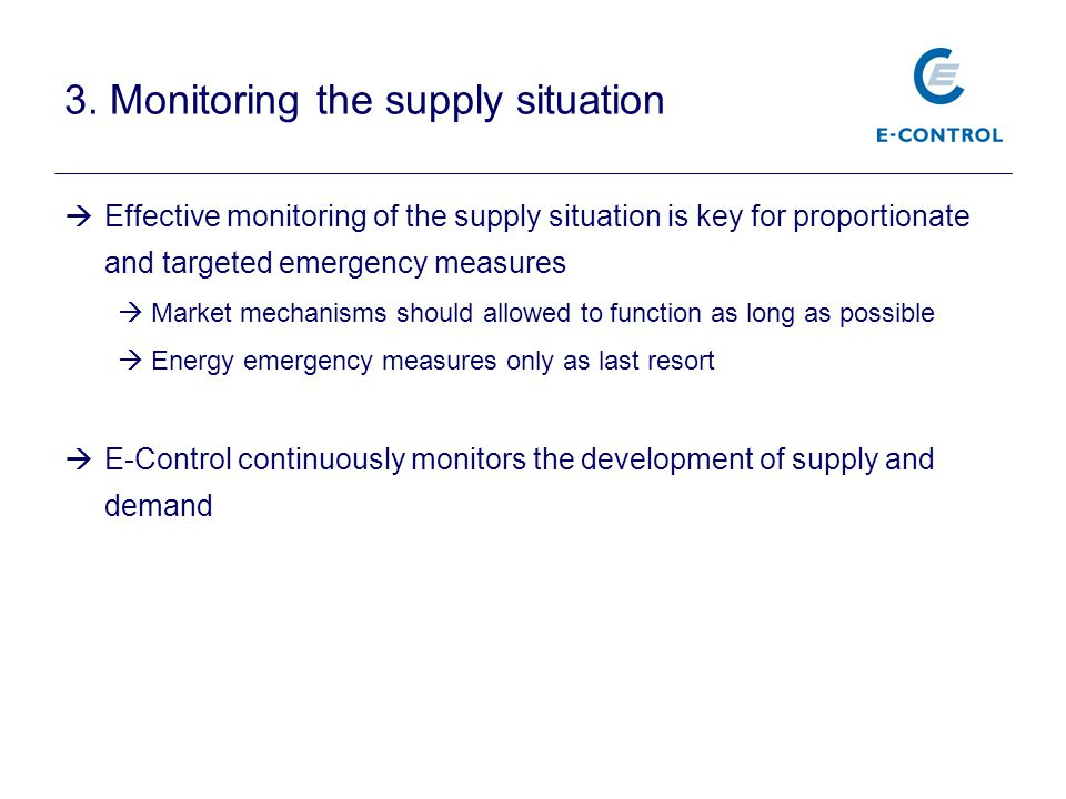 3. Monitoring the supply situation  Effective monitoring of the supply situation is key for proportionate and targeted emergency measures  Market me