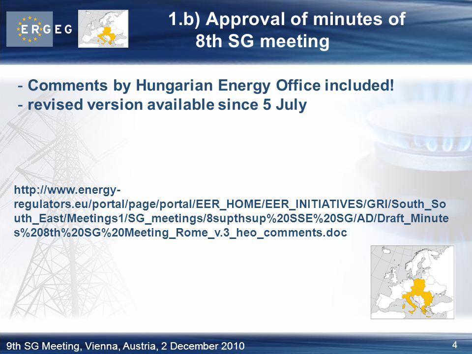 4 9th SG Meeting, Vienna, Austria, 2 December 2010 1.b) Approval of minutes of 8th SG meeting http://www.energy- regulators.eu/portal/page/portal/EER_