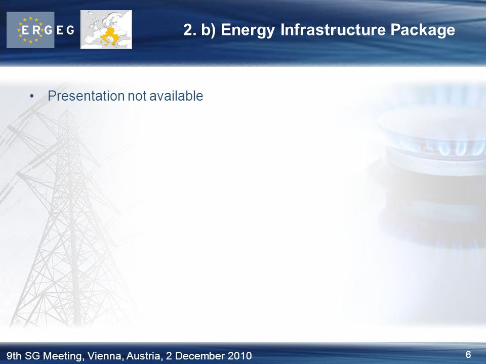 6 9th SG Meeting, Vienna, Austria, 2 December 2010 2. b) Energy Infrastructure Package Presentation not available