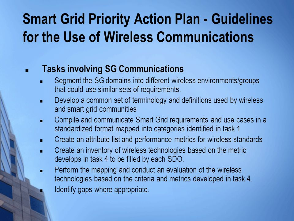 Smart Grid Priority Action Plan - Guidelines for the Use of Wireless Communications Tasks involving SG Communications Segment the SG domains into different wireless environments/groups that could use similar sets of requirements.