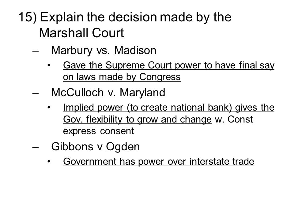 15) Explain the decision made by the Marshall Court –Marbury vs.