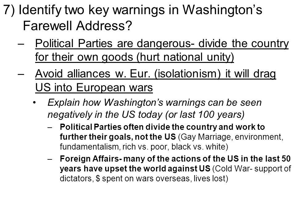 7) Identify two key warnings in Washington's Farewell Address.