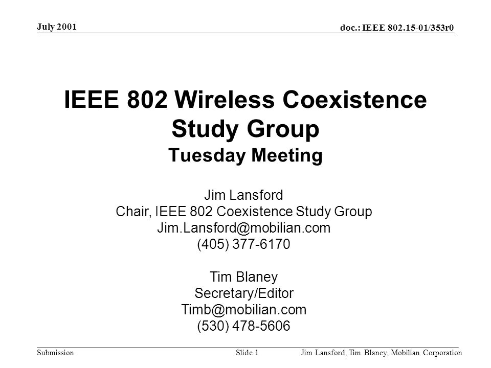 doc.: IEEE 802.15-01/353r0 Submission July 2001 Jim Lansford, Tim Blaney, Mobilian CorporationSlide 2 Agenda for Tuesday AM Meeting Background Review of Statement of Purpose Review of activities to date Objectives for meeting –Mission statement –Organizational issues Membership/voting issues Engagement Output TAG or something else?