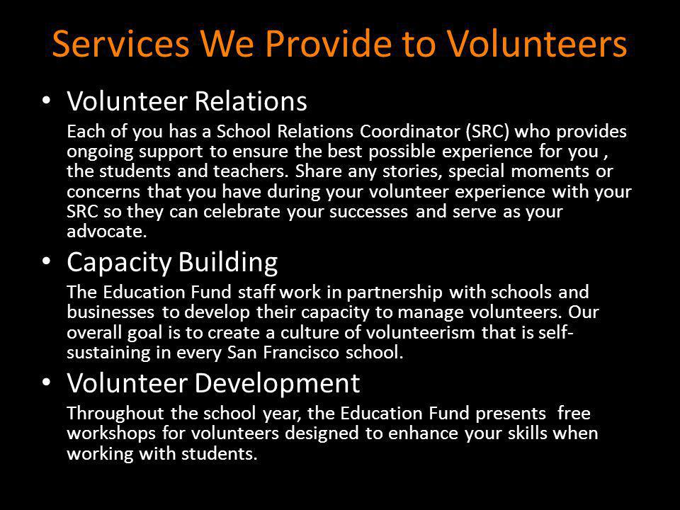 Services We Provide to Volunteers Volunteer Relations Each of you has a School Relations Coordinator (SRC) who provides ongoing support to ensure the