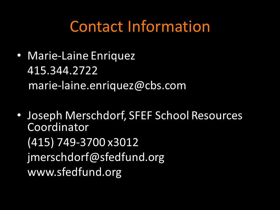 Contact Information Marie-Laine Enriquez 415.344.2722 marie-laine.enriquez@cbs.com Joseph Merschdorf, SFEF School Resources Coordinator (415) 749-3700 x3012 jmerschdorf@sfedfund.org www.sfedfund.org