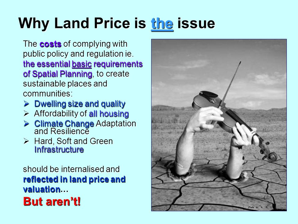 Why Land Price is the issue The costs of complying with public policy and regulation ie.