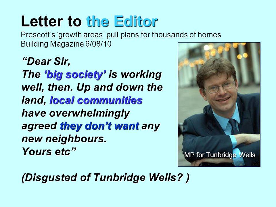 It's a very miserable view of human nature, that people who are not told what to do, default to something that is short term, individually selfish, and unenlightened. Greg Clark, Minister for Planning and Decentralisation, Guardian Interview 15/9/10 600 home scheme in Tunbridge Wells turned down to protect the dormice