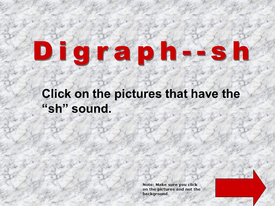 Click on the pictures that have the sh sound.