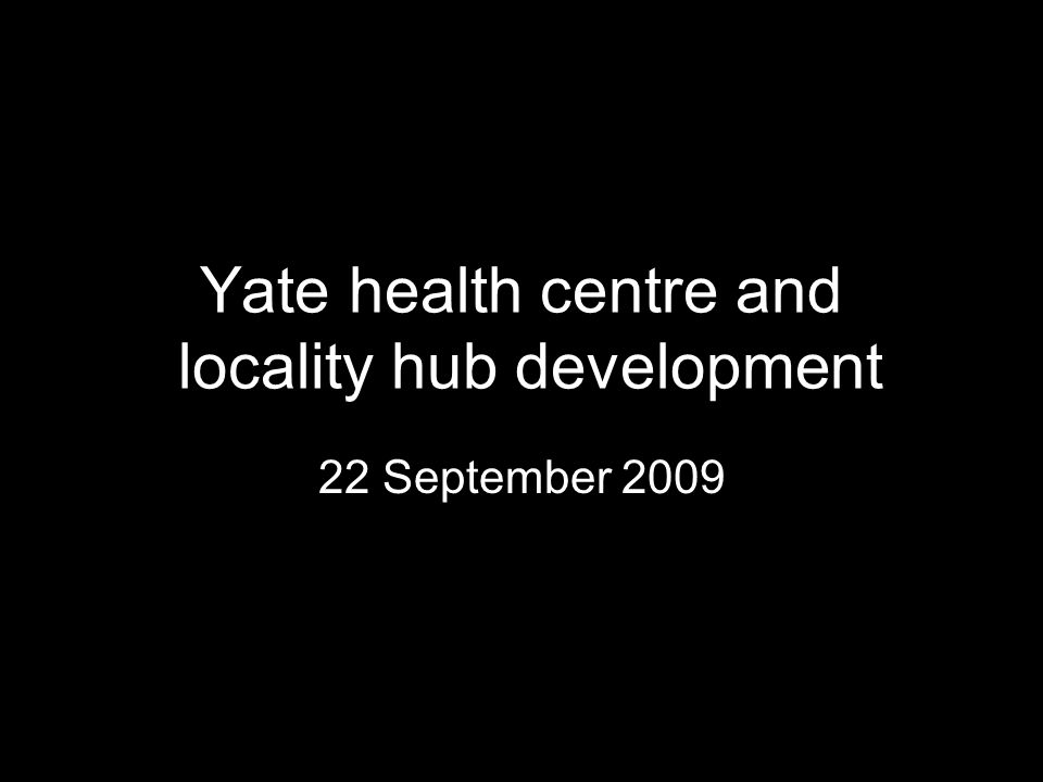 Yate health centre and locality hub development 22 September 2009