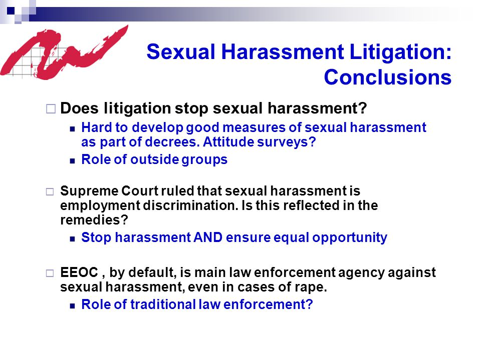 Sexual Harassment Litigation: Conclusions  Does litigation stop sexual harassment.