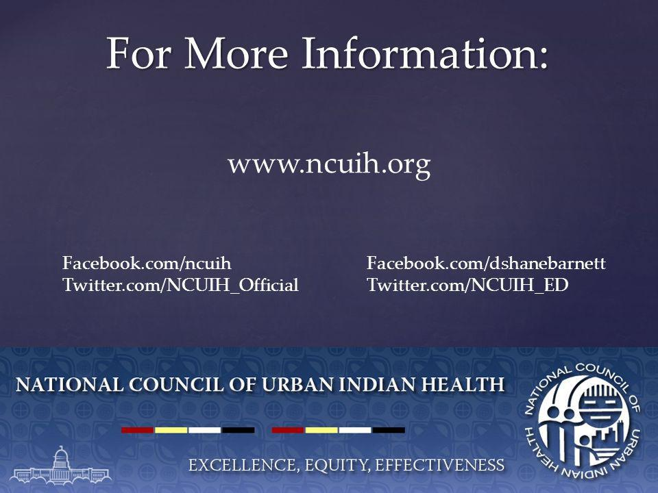 For More Information: www.ncuih.org Facebook.com/ncuih Twitter.com/NCUIH_Official Facebook.com/dshanebarnett Twitter.com/NCUIH_ED