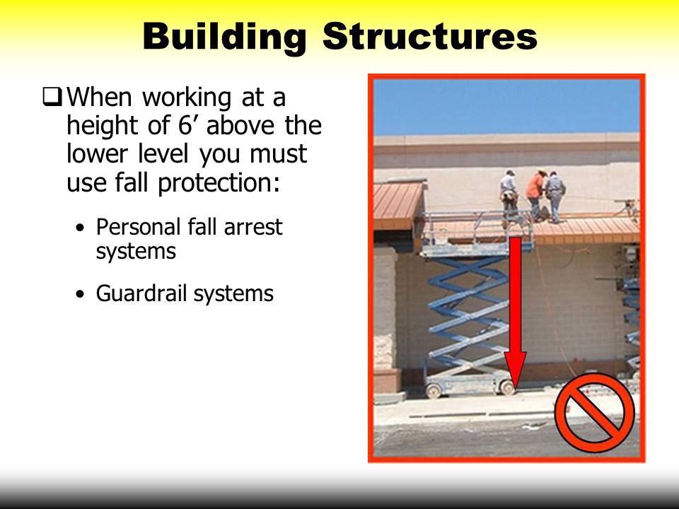  When working at a height of 6' above the lower level you must use fall protection: Personal fall arrest systems Guardrail systems