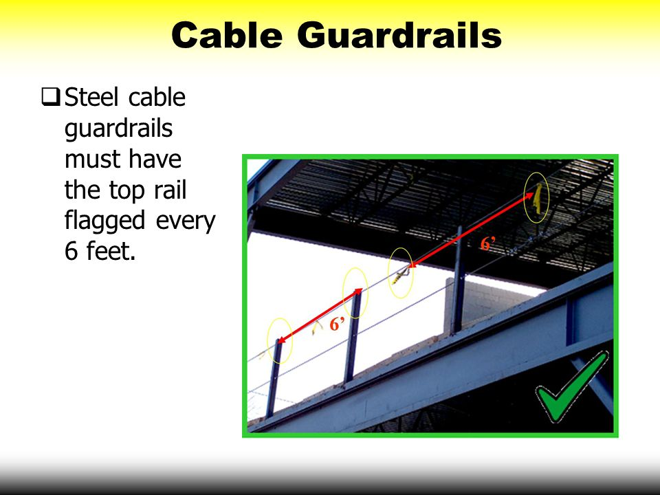 Cable Guardrails  Steel cable guardrails must have the top rail flagged every 6 feet.