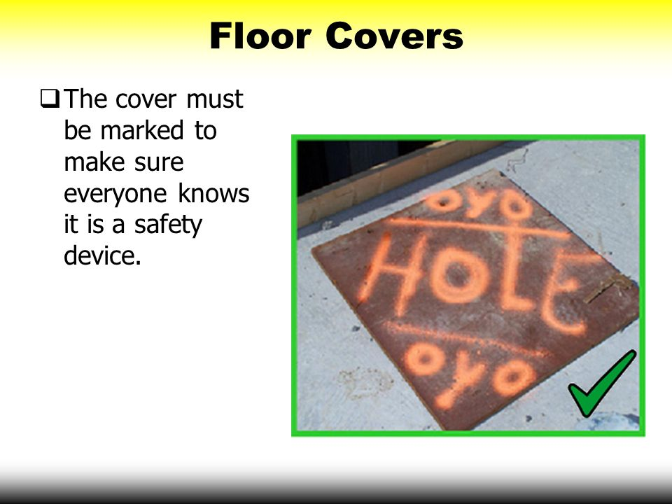 Floor Covers  The cover must be marked to make sure everyone knows it is a safety device.