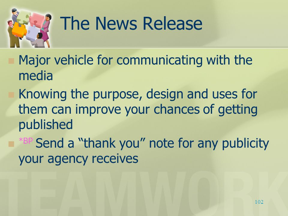 The News Release Major vehicle for communicating with the media Knowing the purpose, design and uses for them can improve your chances of getting publ