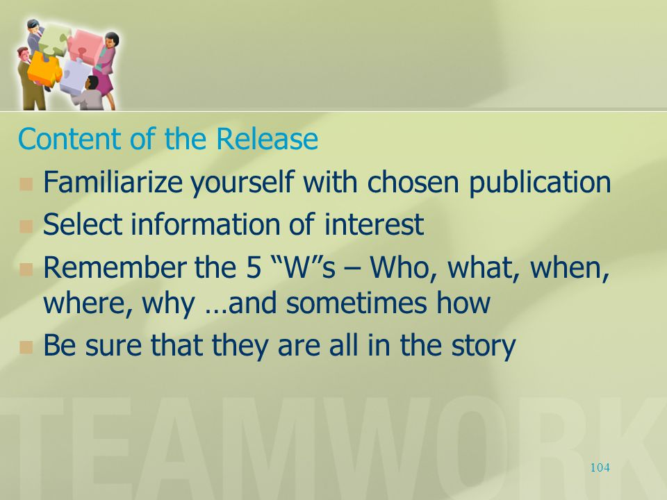 "Content of the Release Familiarize yourself with chosen publication Select information of interest Remember the 5 ""W""s – Who, what, when, where, why …"