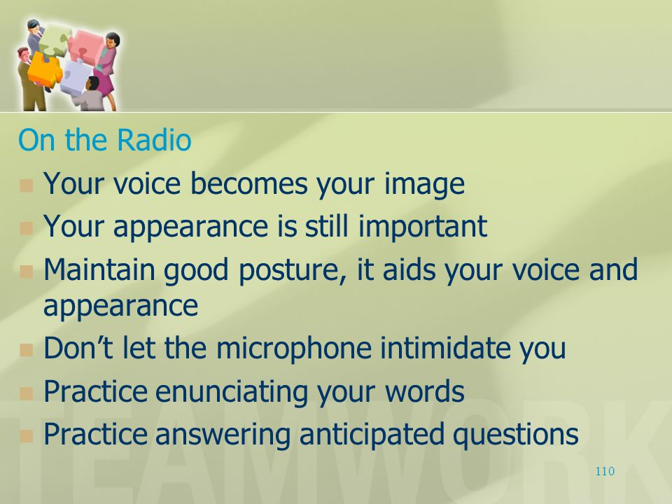 On the Radio Your voice becomes your image Your appearance is still important Maintain good posture, it aids your voice and appearance Don't let the m