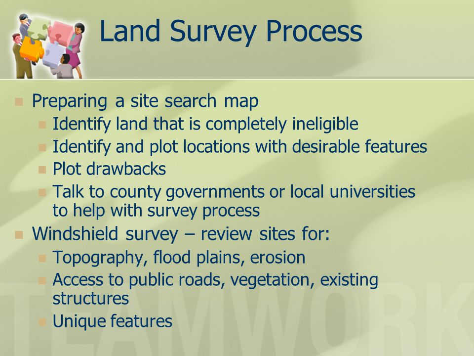 Land Survey Process Preparing a site search map Identify land that is completely ineligible Identify and plot locations with desirable features Plot d