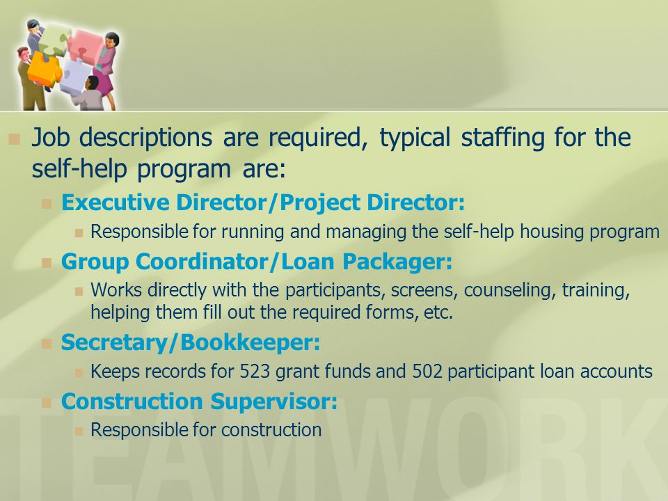 Job descriptions are required, typical staffing for the self-help program are: Executive Director/Project Director: Responsible for running and managi
