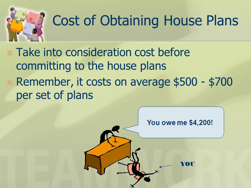 Cost of Obtaining House Plans Take into consideration cost before committing to the house plans Remember, it costs on average $500 - $700 per set of p