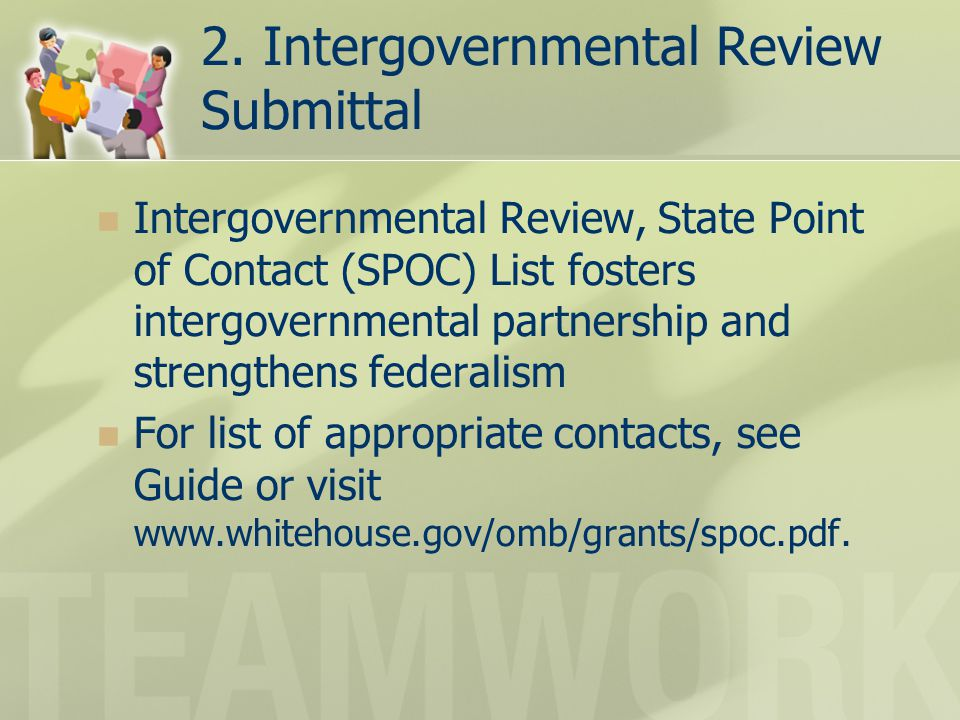 2. Intergovernmental Review Submittal Intergovernmental Review, State Point of Contact (SPOC) List fosters intergovernmental partnership and strengthe