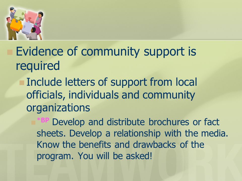 Evidence of community support is required Include letters of support from local officials, individuals and community organizations *BP Develop and dis