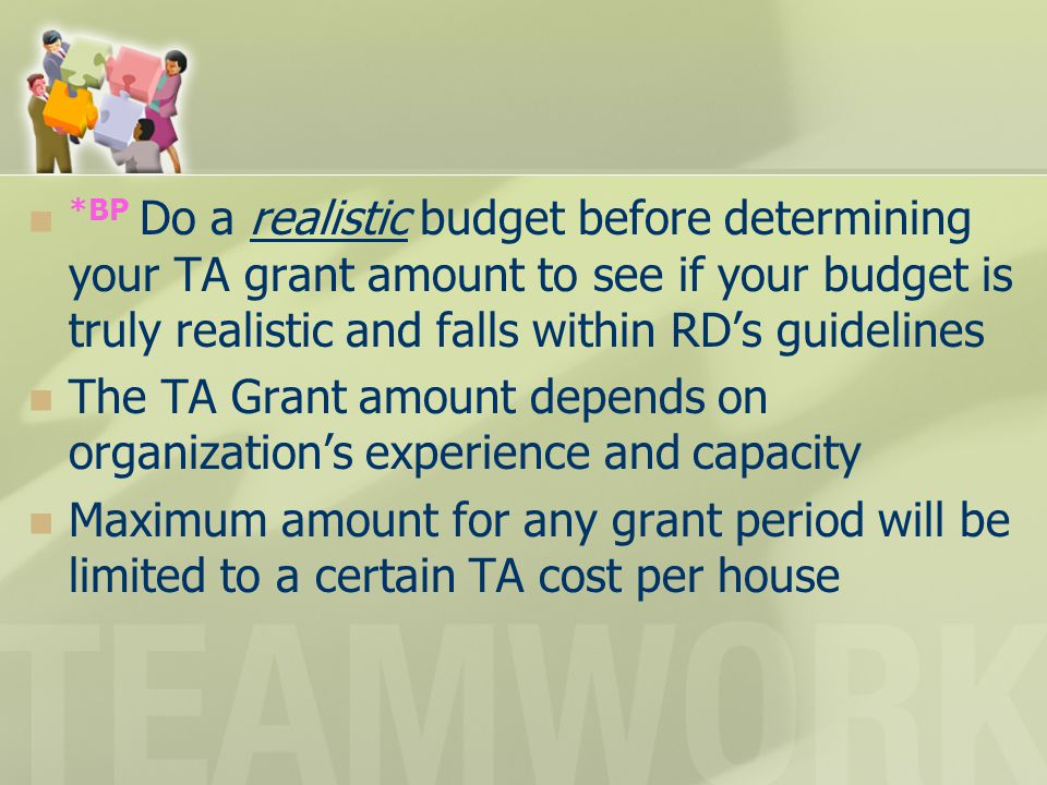 *BP Do a realistic budget before determining your TA grant amount to see if your budget is truly realistic and falls within RD's guidelines The TA Gra