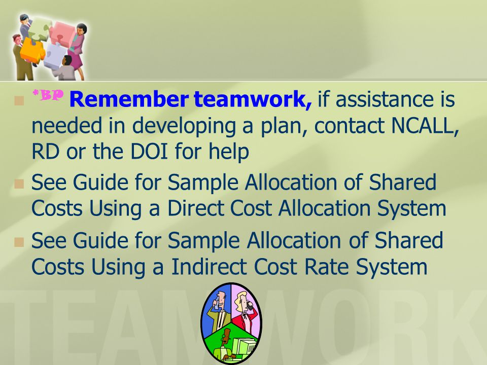 *BP Remember teamwork, if assistance is needed in developing a plan, contact NCALL, RD or the DOI for help See Guide for Sample Allocation of Shared C
