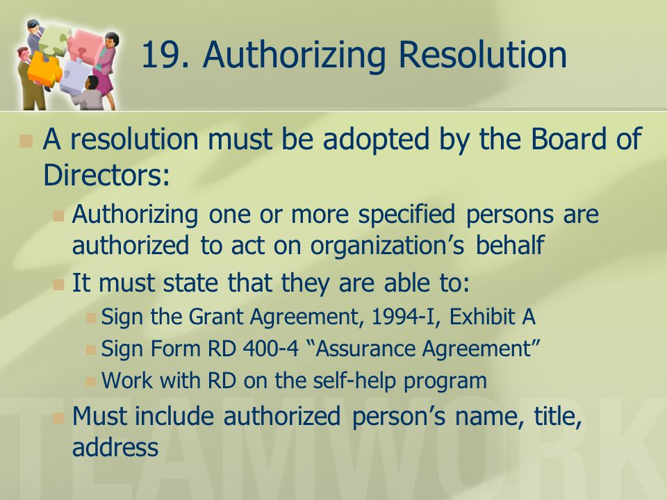 19. Authorizing Resolution A resolution must be adopted by the Board of Directors: Authorizing one or more specified persons are authorized to act on
