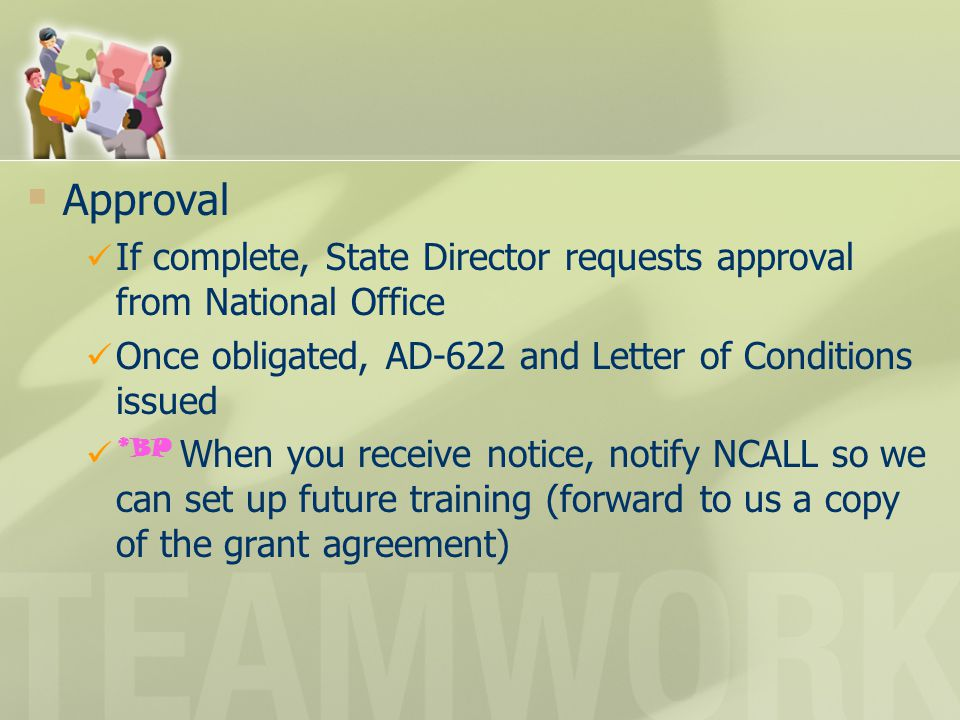  Approval If complete, State Director requests approval from National Office Once obligated, AD-622 and Letter of Conditions issued *BP When you rece