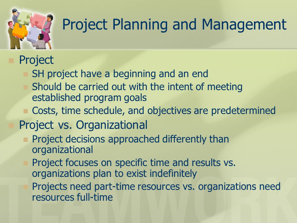 Project Planning and Management Project SH project have a beginning and an end Should be carried out with the intent of meeting established program go