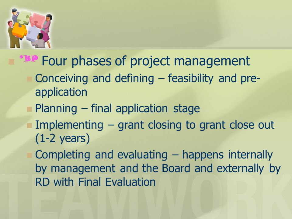 *BP Four phases of project management Conceiving and defining – feasibility and pre- application Planning – final application stage Implementing – gra