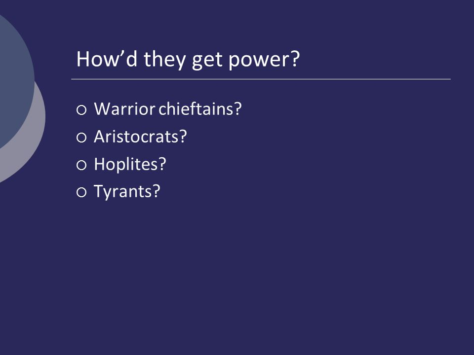 How'd they get power  Warrior chieftains  Aristocrats  Hoplites  Tyrants