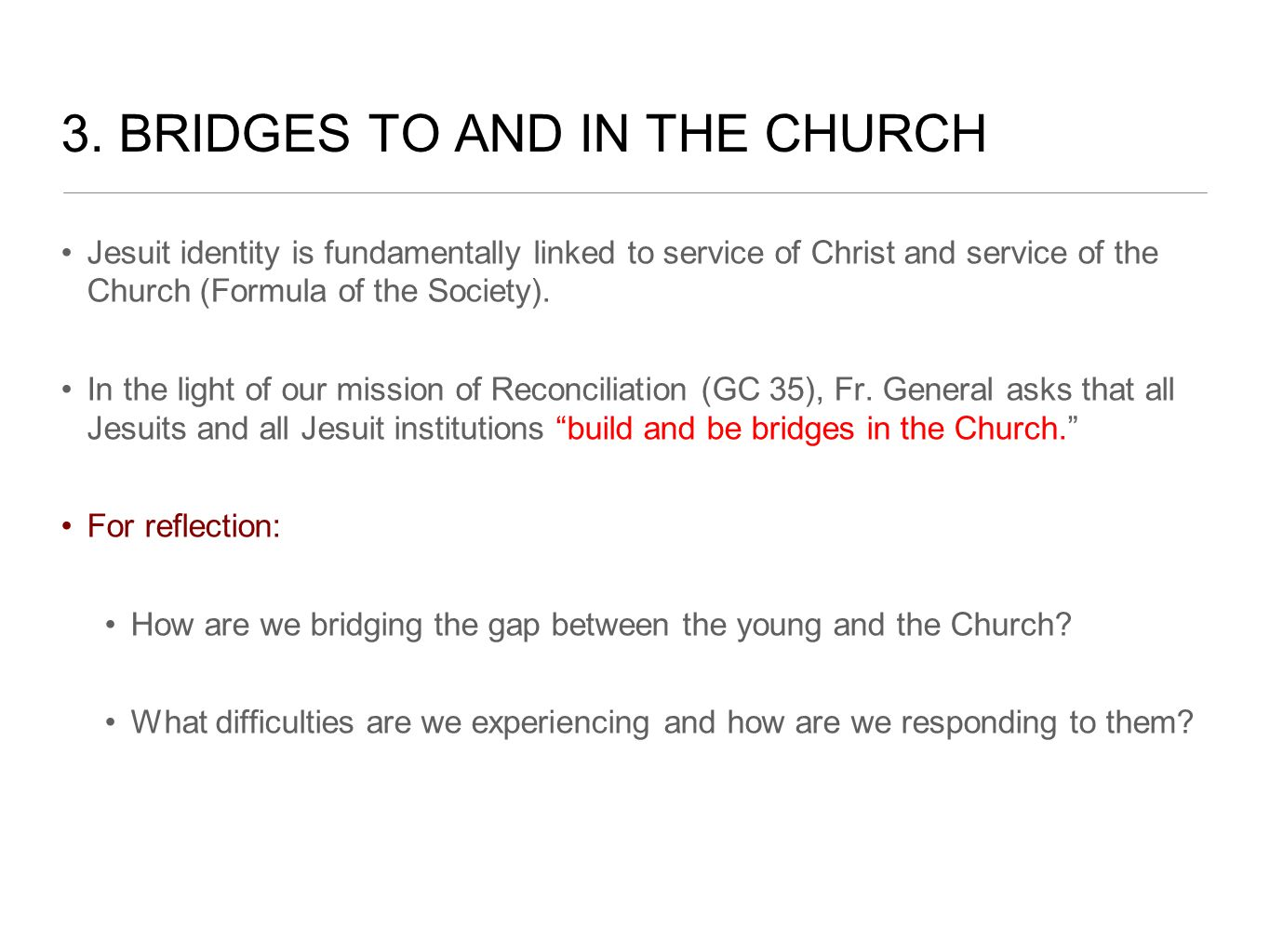3. BRIDGES TO AND IN THE CHURCH Jesuit identity is fundamentally linked to service of Christ and service of the Church (Formula of the Society). In th