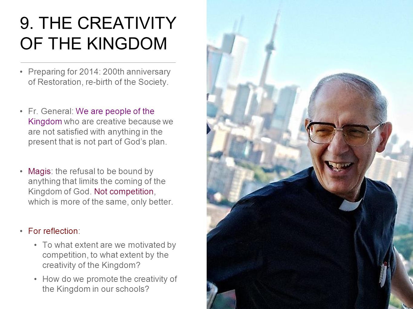 9. THE CREATIVITY OF THE KINGDOM Preparing for 2014: 200th anniversary of Restoration, re-birth of the Society. Fr. General: We are people of the King