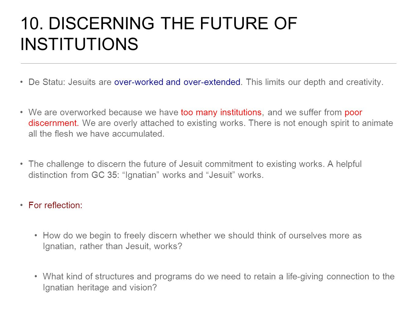 10. DISCERNING THE FUTURE OF INSTITUTIONS De Statu: Jesuits are over-worked and over-extended.