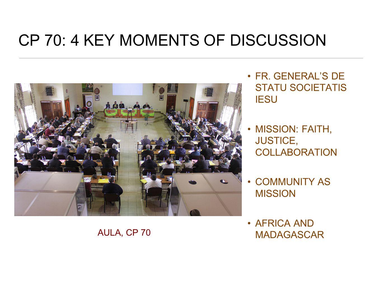 FR. GENERAL'S DE STATU SOCIETATIS IESU MISSION: FAITH, JUSTICE, COLLABORATION COMMUNITY AS MISSION AFRICA AND MADAGASCAR AULA, CP 70 CP 70: 4 KEY MOME