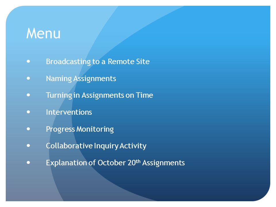 Menu Broadcasting to a Remote Site Naming Assignments Turning in Assignments on Time Interventions Progress Monitoring Collaborative Inquiry Activity